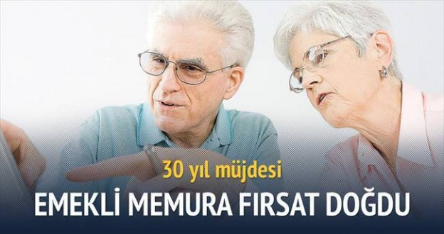30 YILDAN FAZLA ÇALIŞMIŞ EMEKLİ MEMURLARA MÜJDE